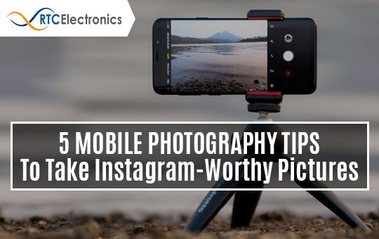5 Mobile Photography Tips to Take Instagram-Worthy Pictures
